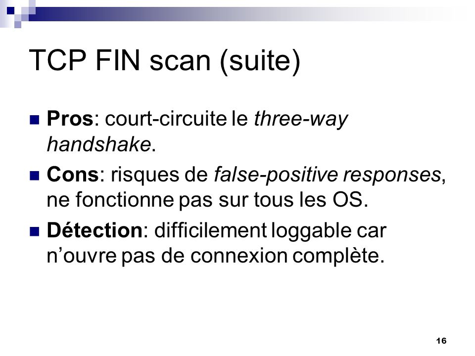 TCP FIN scan (suite) Pros: court-circuite le three-way handshake.