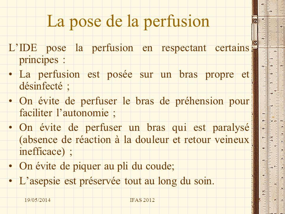 La pose de la perfusion L'IDE pose la perfusion en respectant certains principes : La perfusion est posée sur un bras propre et désinfecté ;