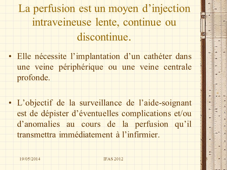 La perfusion est un moyen d'injection intraveineuse lente, continue ou discontinue.
