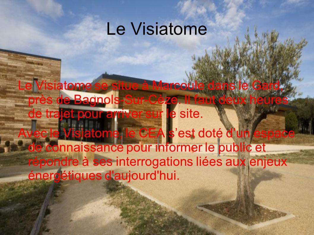 Le Visiatome Le Visiatome se situe à Marcoule dans le Gard, près de Bagnols-Sur-Cèze. Il faut deux heures de trajet pour arriver sur le site.