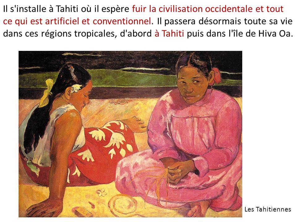 Il s installe à Tahiti où il espère fuir la civilisation occidentale et tout ce qui est artificiel et conventionnel. Il passera désormais toute sa vie dans ces régions tropicales, d abord à Tahiti puis dans l île de Hiva Oa.
