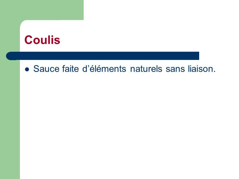 Coulis Sauce faite d'éléments naturels sans liaison.