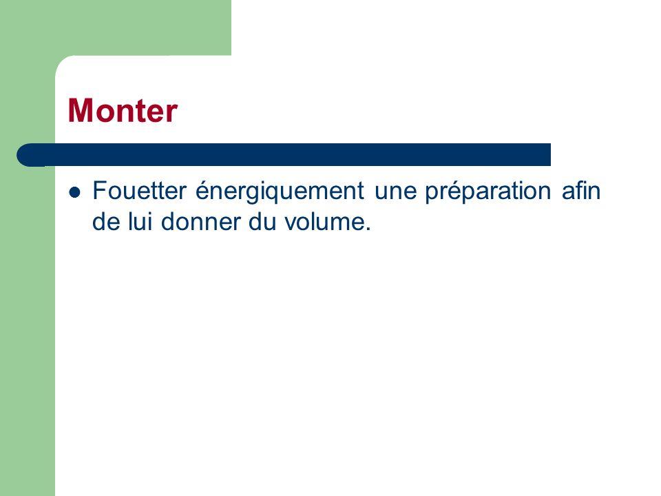 Monter Fouetter énergiquement une préparation afin de lui donner du volume.