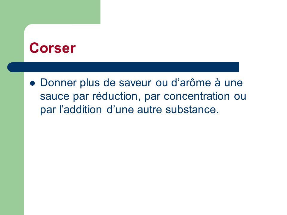 Corser Donner plus de saveur ou d'arôme à une sauce par réduction, par concentration ou par l'addition d'une autre substance.