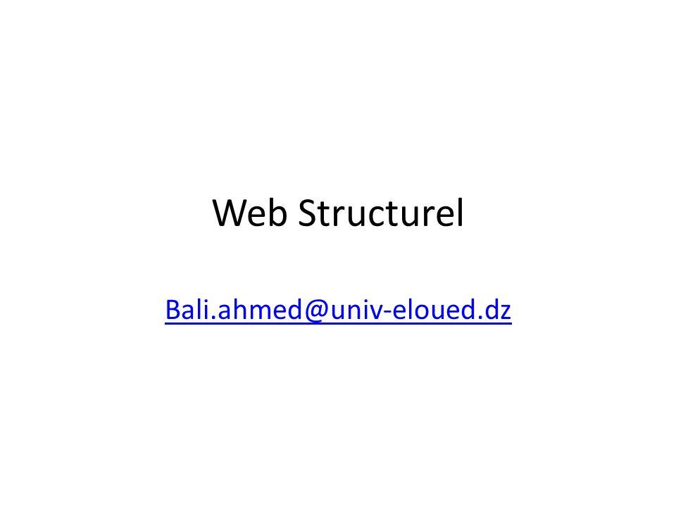 Web Structurel Bali.ahmed@univ-eloued.dz