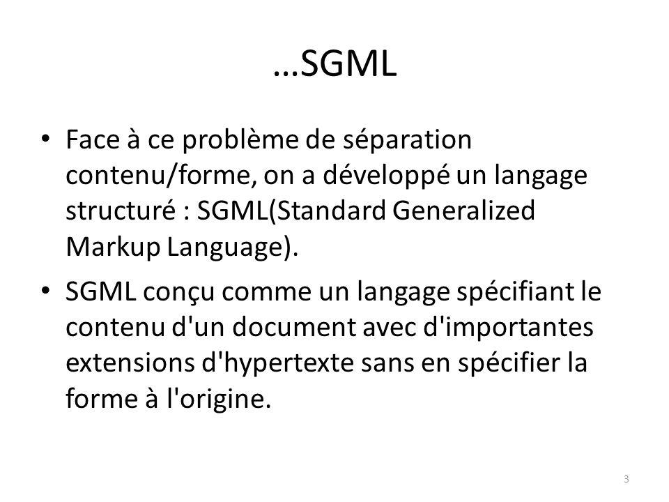…SGML Face à ce problème de séparation contenu/forme, on a développé un langage structuré : SGML(Standard Generalized Markup Language).