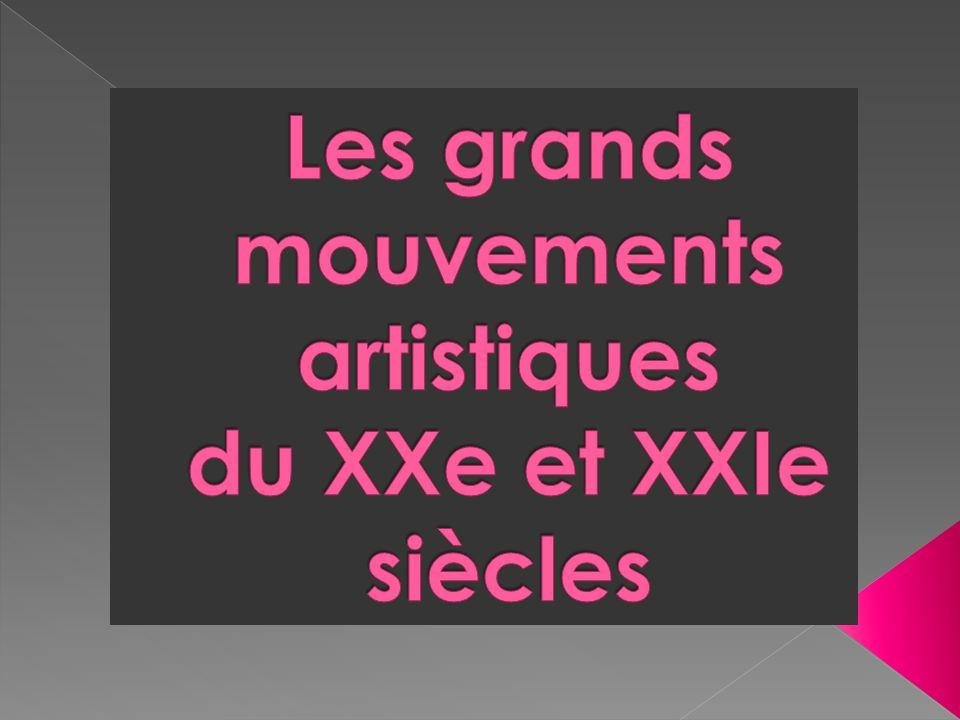 Les grands mouvements artistiques du XXe et XXIe siècles