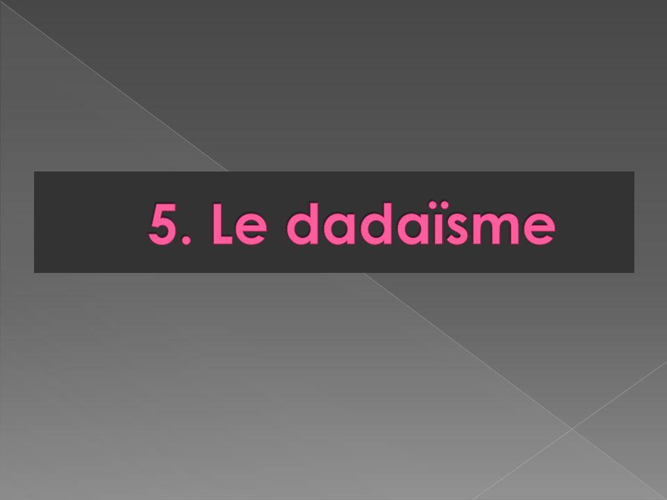 5. Le dadaïsme