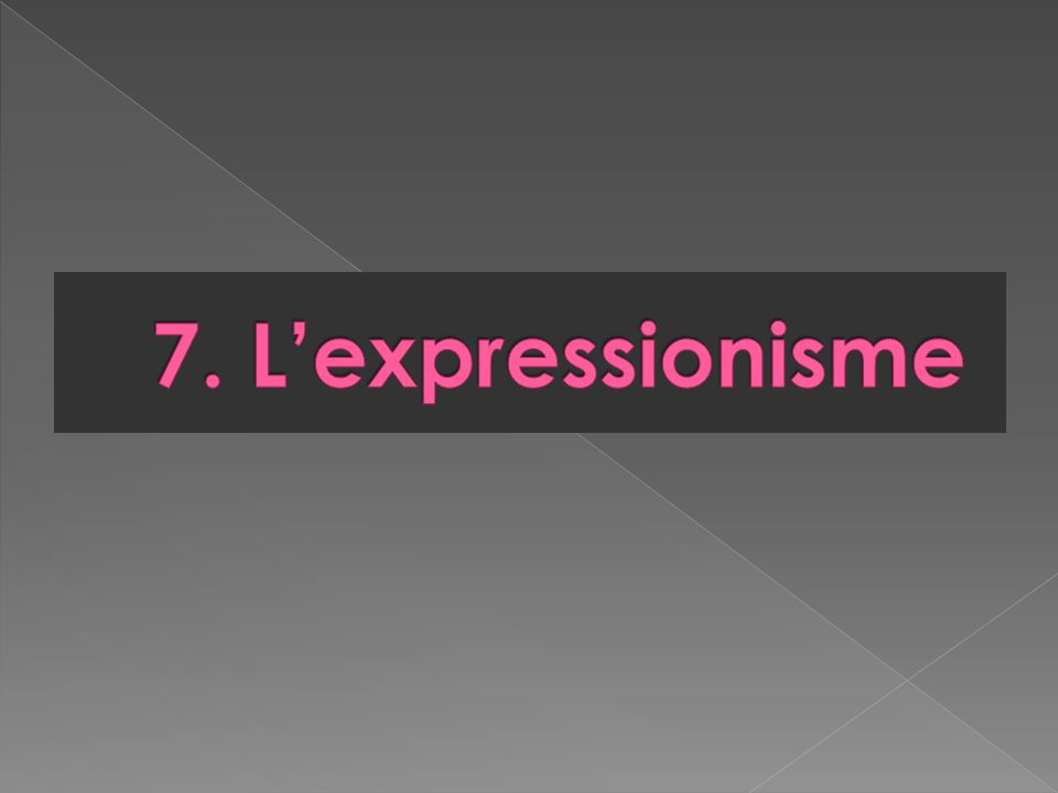 7. L'expressionisme