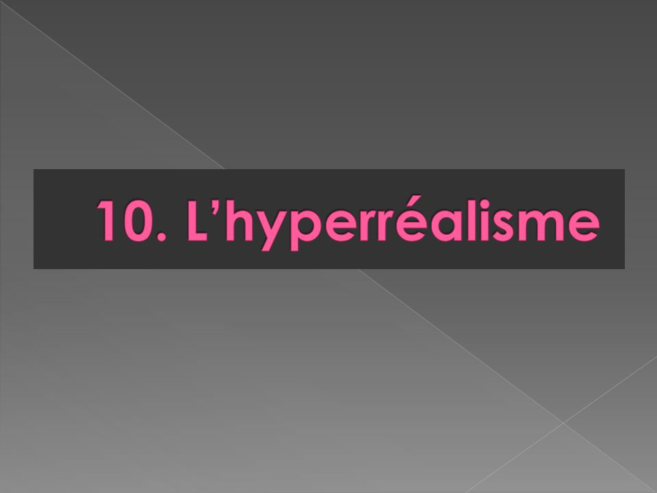 10. L'hyperréalisme