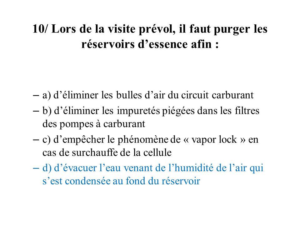 10/ Lors de la visite prévol, il faut purger les réservoirs d'essence afin :