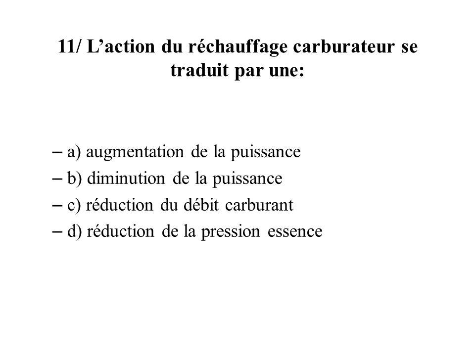 11/ L'action du réchauffage carburateur se traduit par une: