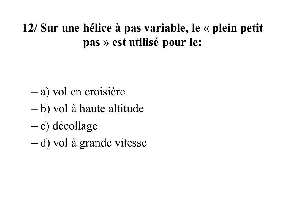 12/ Sur une hélice à pas variable, le « plein petit pas » est utilisé pour le: