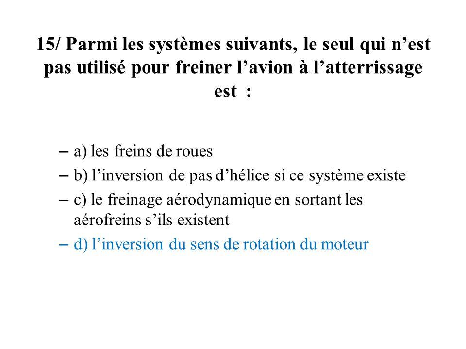 15/ Parmi les systèmes suivants, le seul qui n'est pas utilisé pour freiner l'avion à l'atterrissage est :