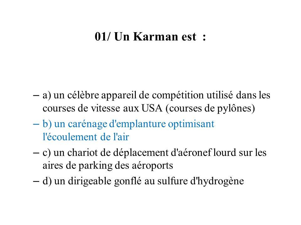 01/ Un Karman est : a) un célèbre appareil de compétition utilisé dans les courses de vitesse aux USA (courses de pylônes)