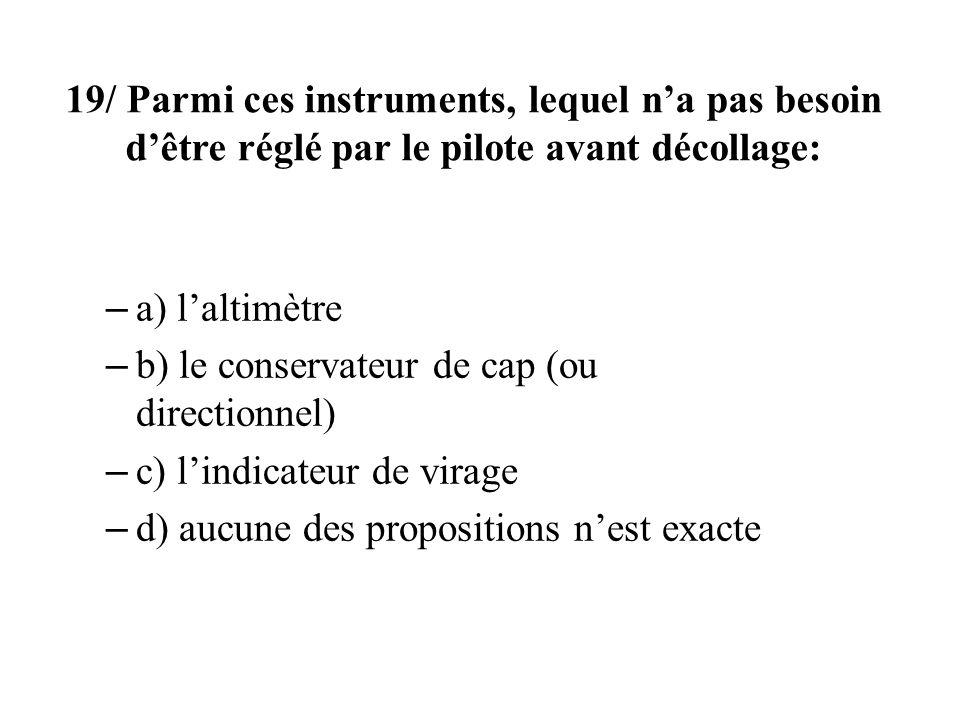 19/ Parmi ces instruments, lequel n'a pas besoin d'être réglé par le pilote avant décollage: