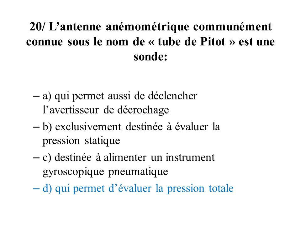 20/ L'antenne anémométrique communément connue sous le nom de « tube de Pitot » est une sonde: