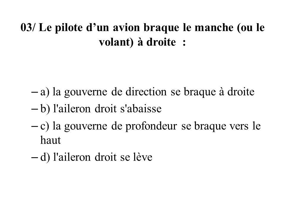 03/ Le pilote d'un avion braque le manche (ou le volant) à droite :