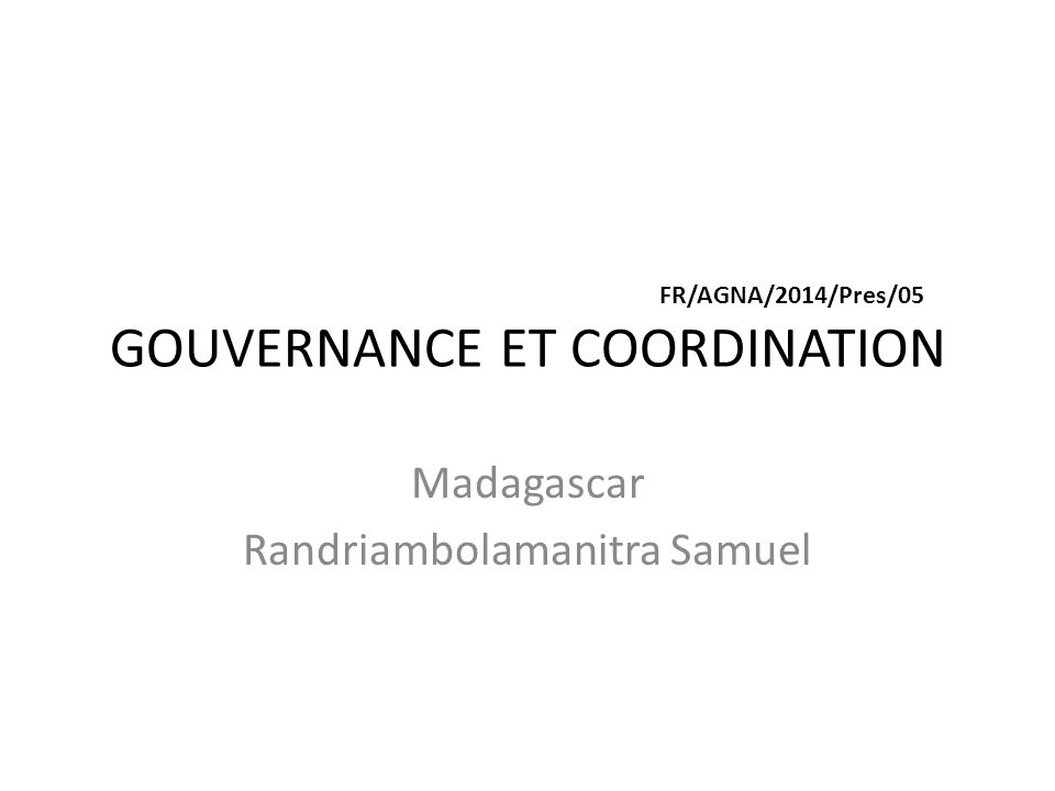 FR/AGNA/2014/Pres/05 GOUVERNANCE ET COORDINATION