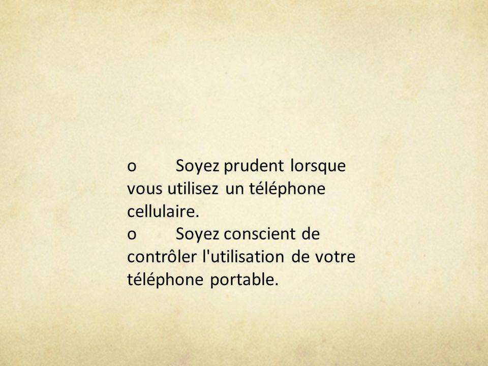 o Soyez prudent lorsque vous utilisez un téléphone cellulaire.