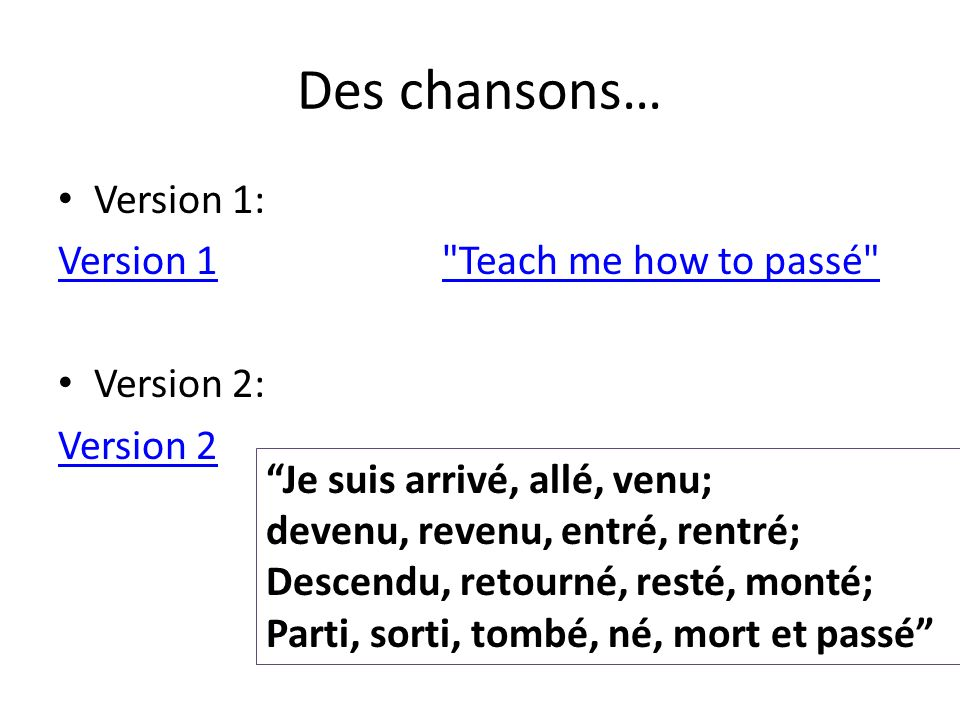 Des chansons… Version 1: Version 1 Teach me how to passé Version 2: