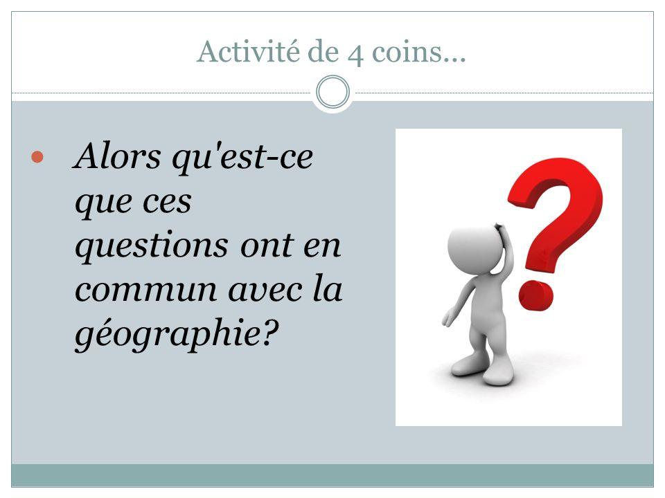 Alors qu est-ce que ces questions ont en commun avec la géographie