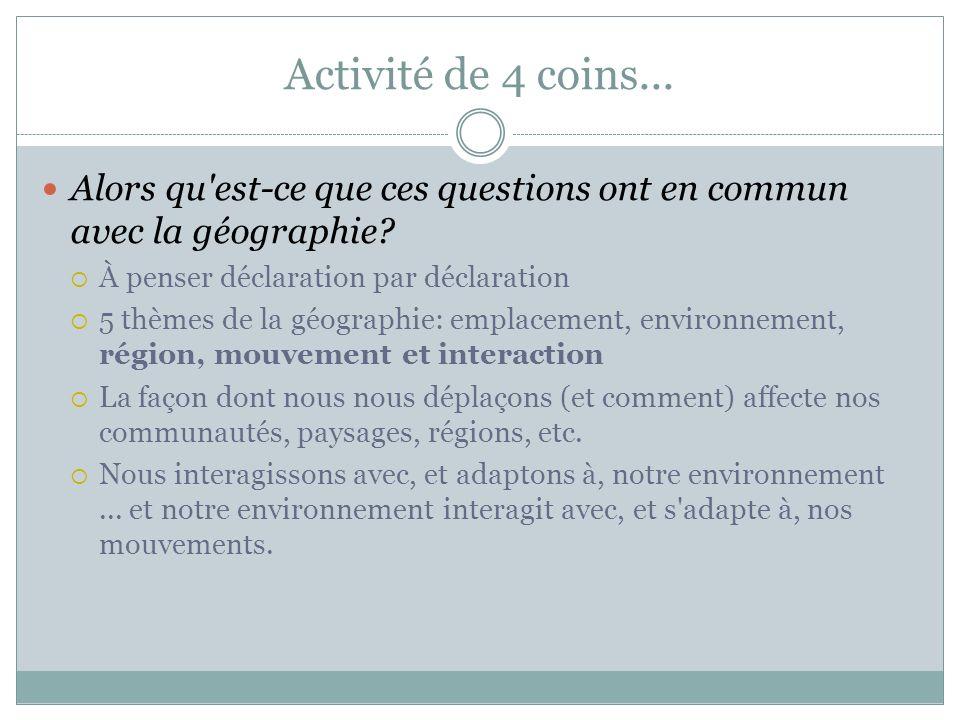 Activité de 4 coins... Alors qu est-ce que ces questions ont en commun avec la géographie À penser déclaration par déclaration.