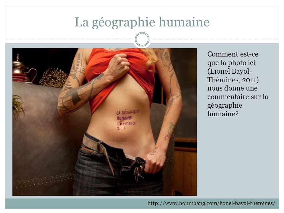 La géographie humaine Comment est-ce que la photo ici (Lionel Bayol-Thémines, 2011) nous donne une commentaire sur la géographie humaine