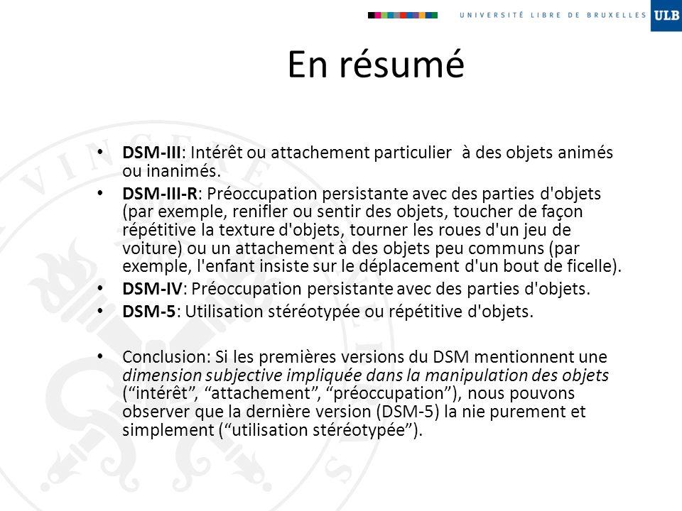 En résumé DSM-III: Intérêt ou attachement particulier à des objets animés ou inanimés.