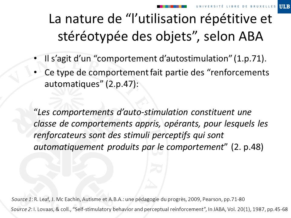 La nature de l'utilisation répétitive et stéréotypée des objets , selon ABA