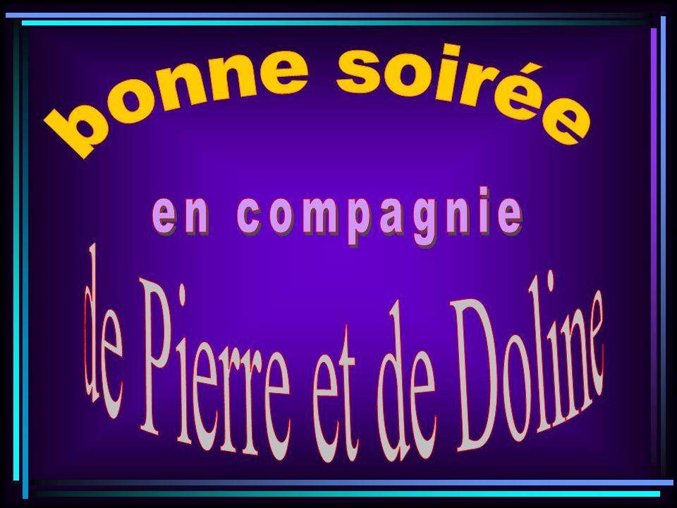 bonne soirée en compagnie de Pierre et de Doline