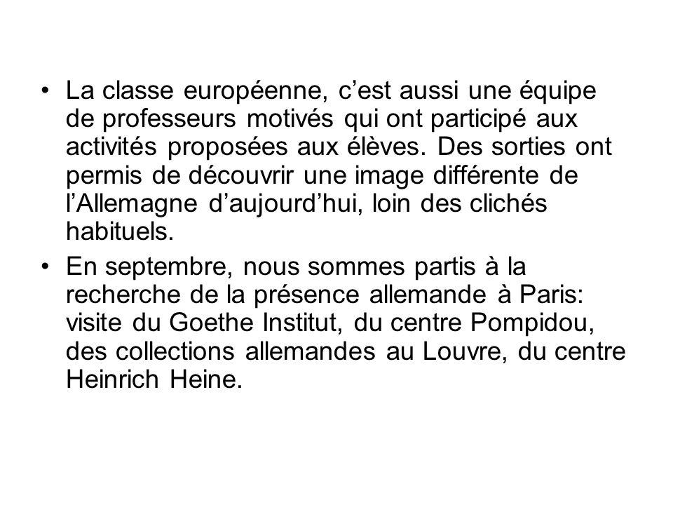 La classe européenne, c'est aussi une équipe de professeurs motivés qui ont participé aux activités proposées aux élèves. Des sorties ont permis de découvrir une image différente de l'Allemagne d'aujourd'hui, loin des clichés habituels.