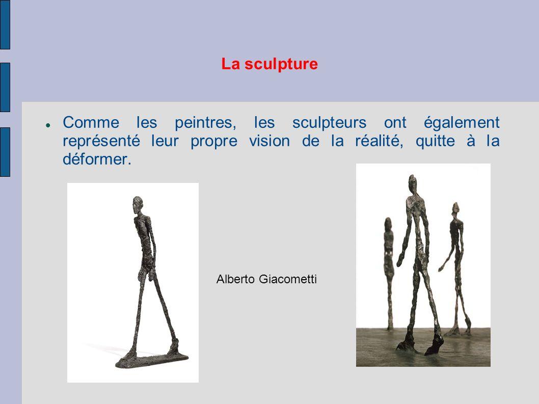 La sculpture Comme les peintres, les sculpteurs ont également représenté leur propre vision de la réalité, quitte à la déformer.