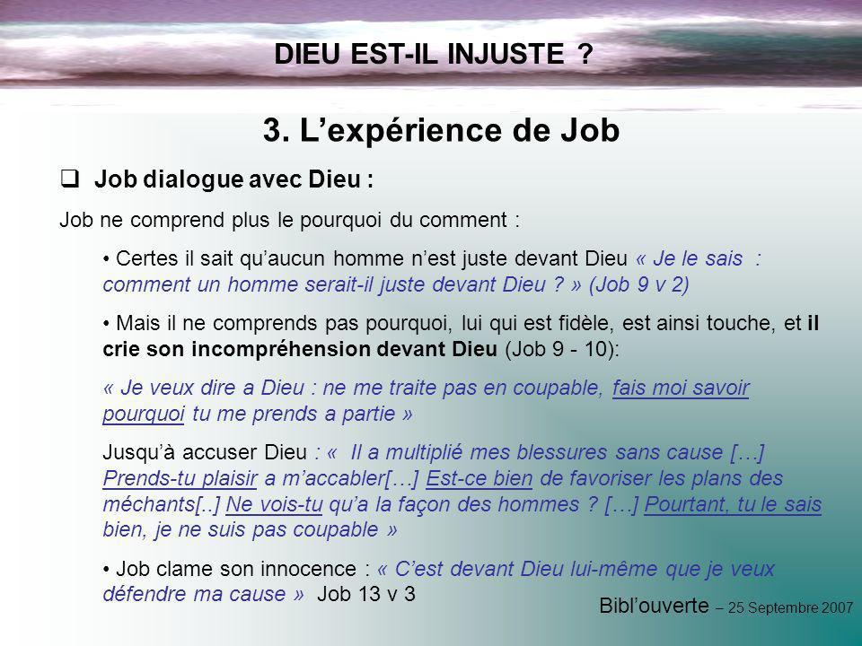 3. L'expérience de Job DIEU EST-IL INJUSTE Job dialogue avec Dieu :