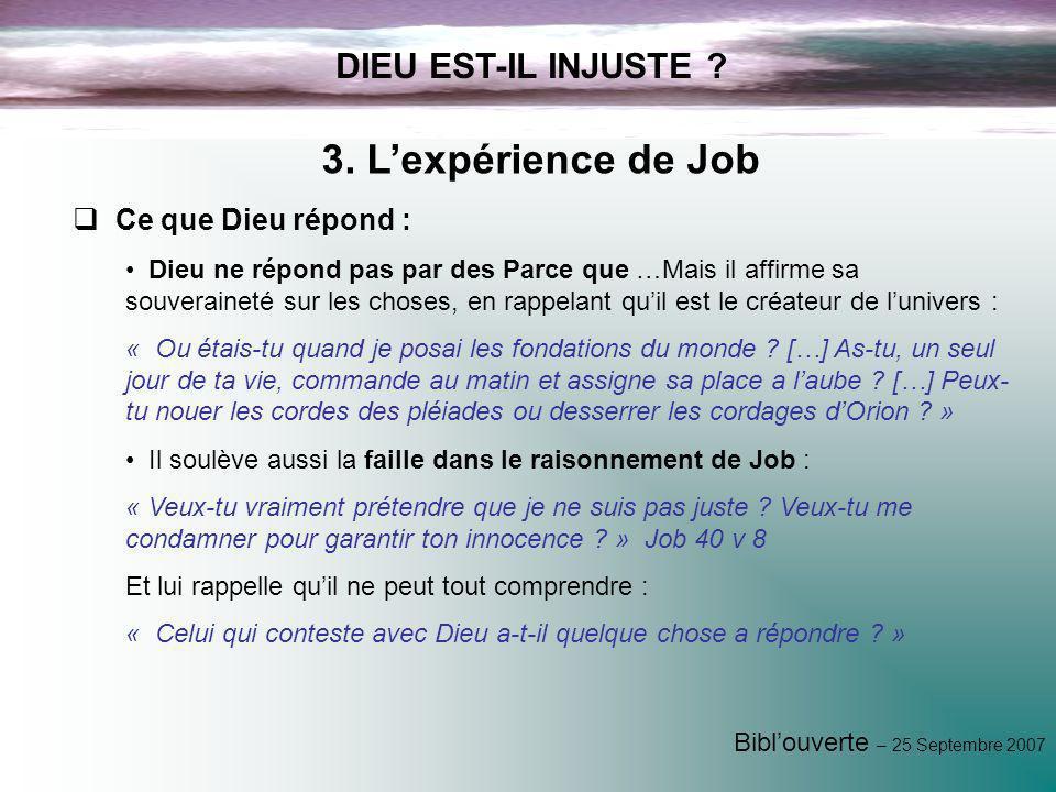3. L'expérience de Job DIEU EST-IL INJUSTE Ce que Dieu répond :
