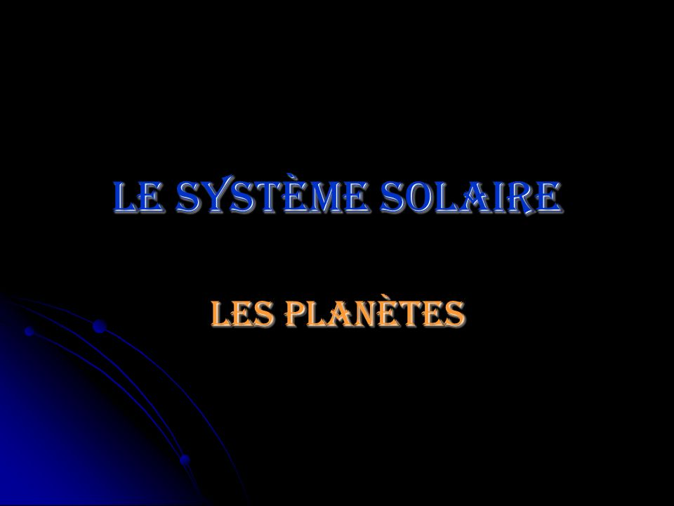 Le système solaire Les planètes