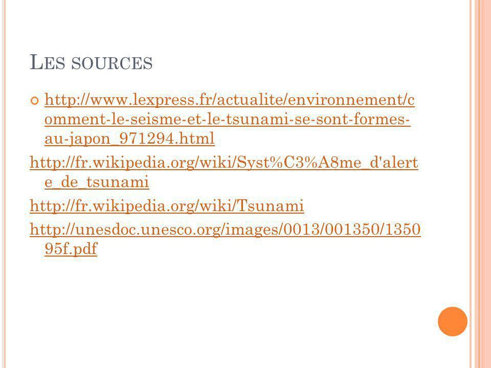 Les sources http://www.lexpress.fr/actualite/environnement/c omment-le-seisme-et-le-tsunami-se-sont-formes- au-japon_971294.html.
