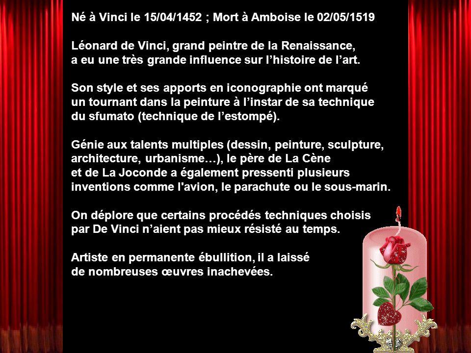 Né à Vinci le 15/04/1452 ; Mort à Amboise le 02/05/1519