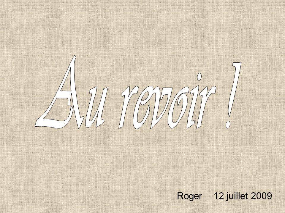 Au revoir ! Roger 12 juillet 2009