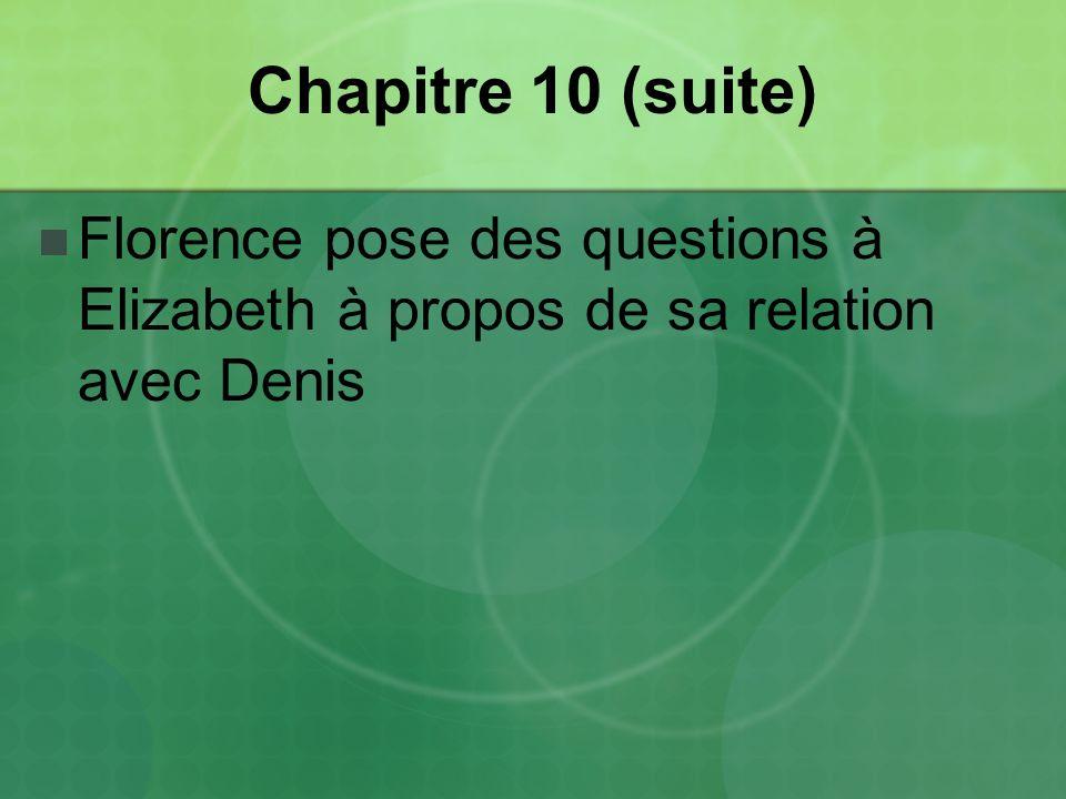 Chapitre 10 (suite) Florence pose des questions à Elizabeth à propos de sa relation avec Denis