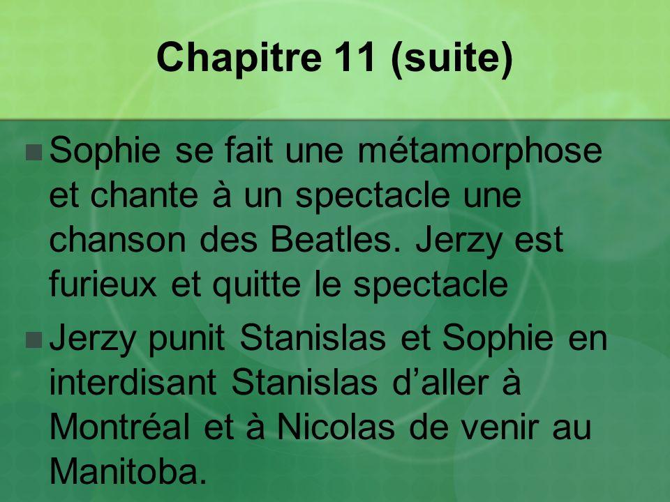 Chapitre 11 (suite) Sophie se fait une métamorphose et chante à un spectacle une chanson des Beatles. Jerzy est furieux et quitte le spectacle.