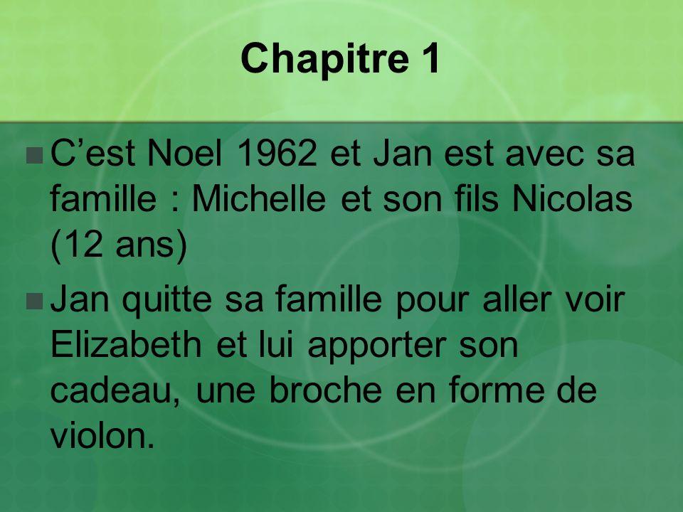 Chapitre 1 C'est Noel 1962 et Jan est avec sa famille : Michelle et son fils Nicolas (12 ans)