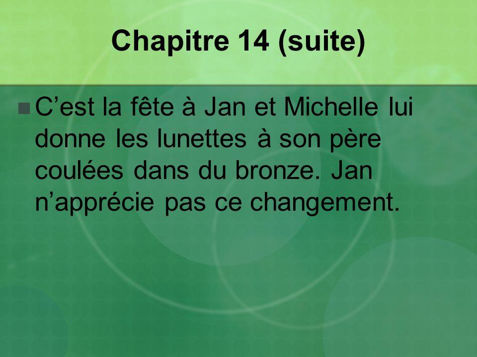 Chapitre 14 (suite) C'est la fête à Jan et Michelle lui donne les lunettes à son père coulées dans du bronze.