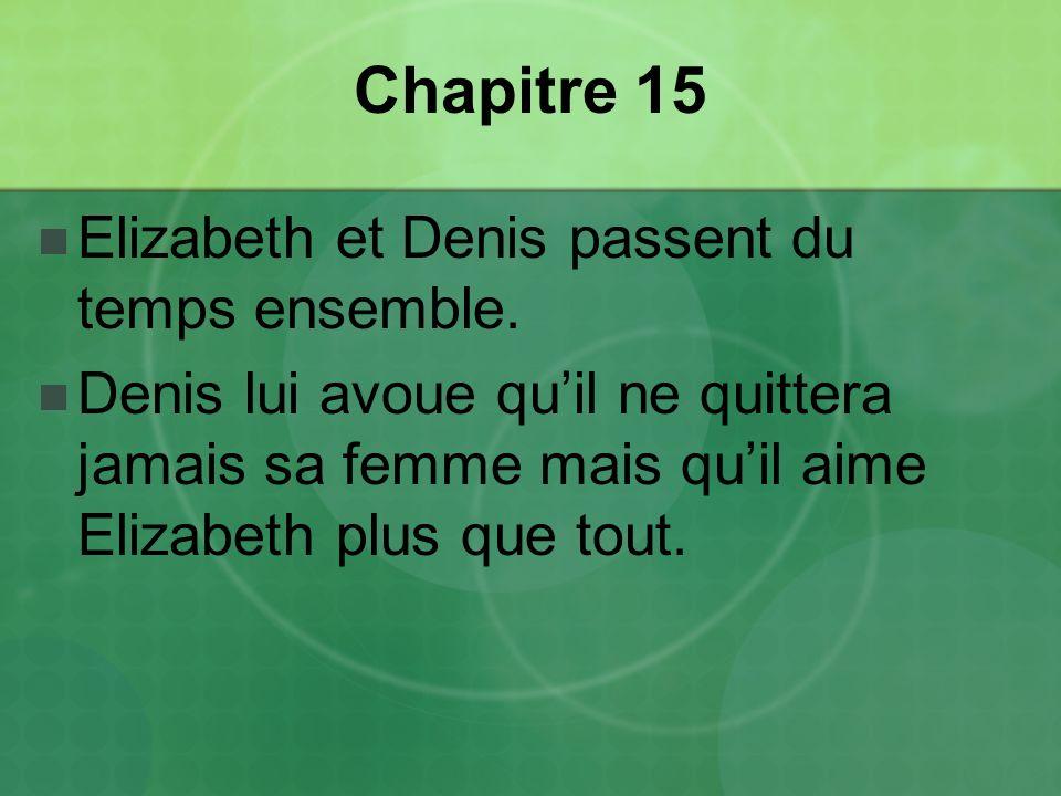 Chapitre 15 Elizabeth et Denis passent du temps ensemble.