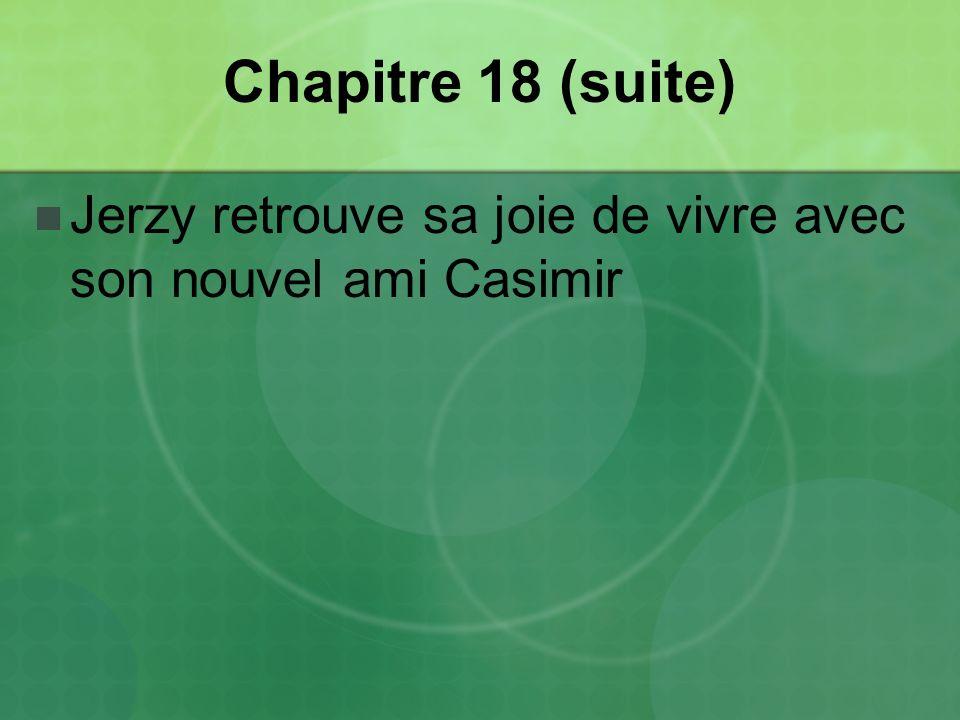 Chapitre 18 (suite) Jerzy retrouve sa joie de vivre avec son nouvel ami Casimir