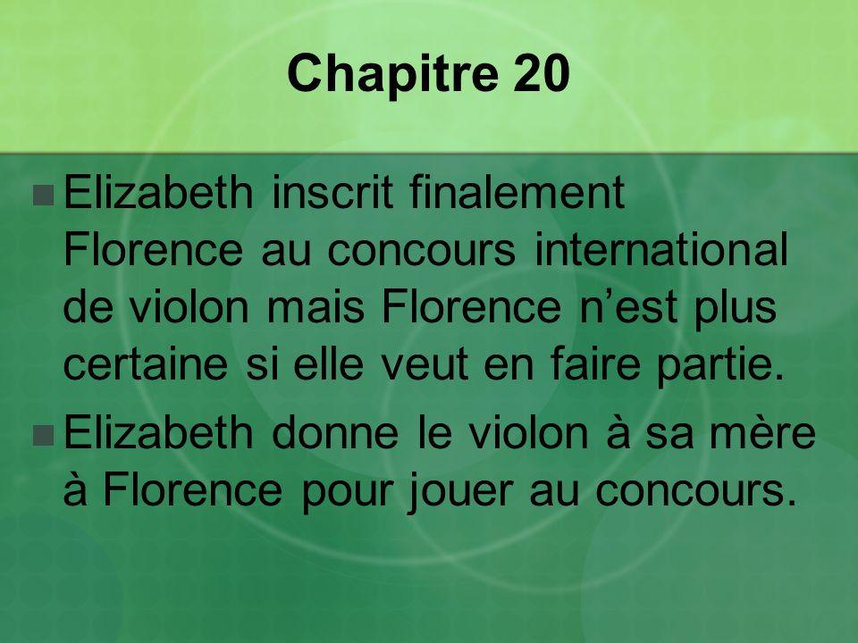 Chapitre 20 Elizabeth inscrit finalement Florence au concours international de violon mais Florence n'est plus certaine si elle veut en faire partie.