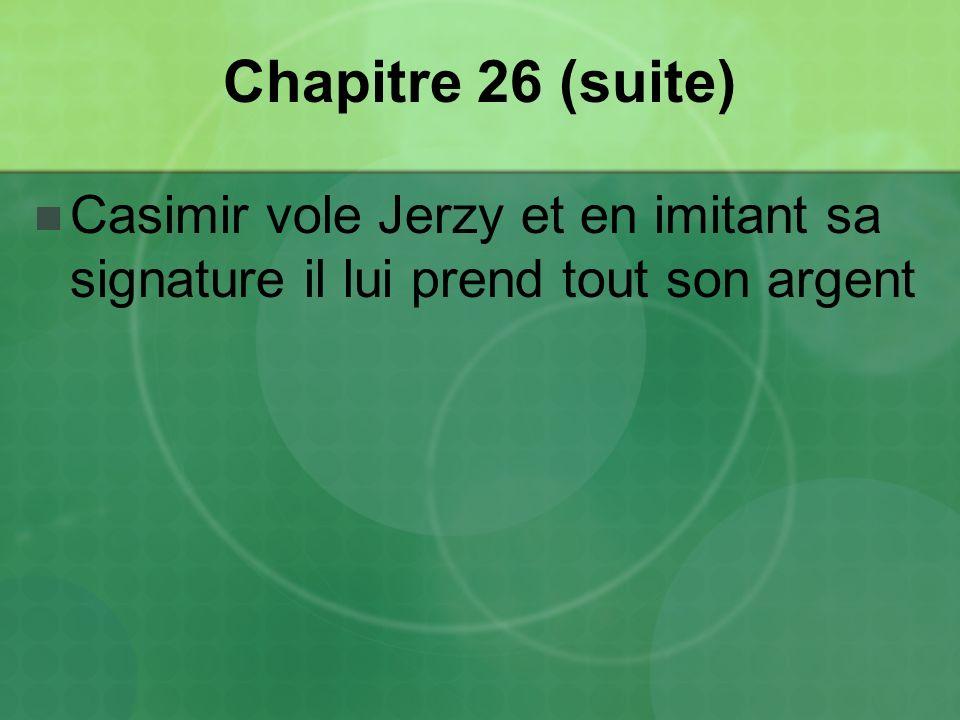 Chapitre 26 (suite) Casimir vole Jerzy et en imitant sa signature il lui prend tout son argent