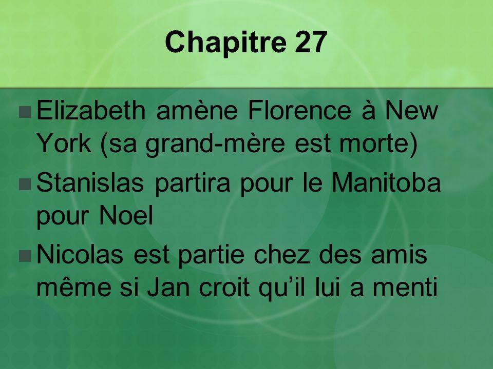 Chapitre 27 Elizabeth amène Florence à New York (sa grand-mère est morte) Stanislas partira pour le Manitoba pour Noel.