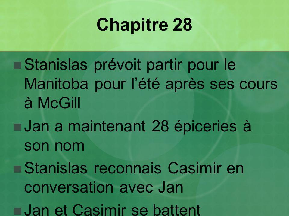 Chapitre 28 Stanislas prévoit partir pour le Manitoba pour l'été après ses cours à McGill. Jan a maintenant 28 épiceries à son nom.