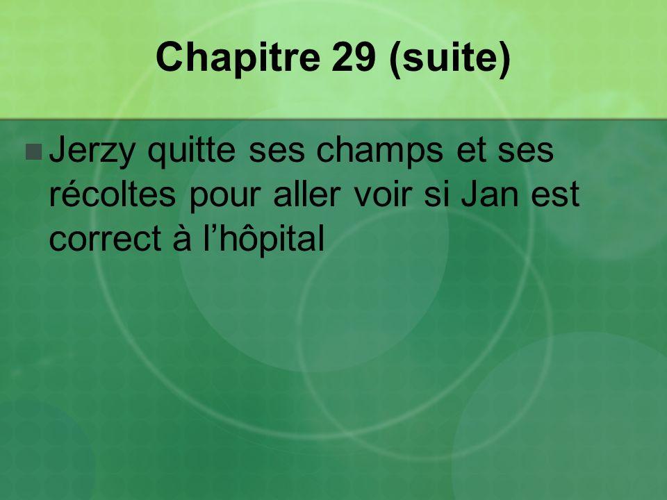 Chapitre 29 (suite) Jerzy quitte ses champs et ses récoltes pour aller voir si Jan est correct à l'hôpital.